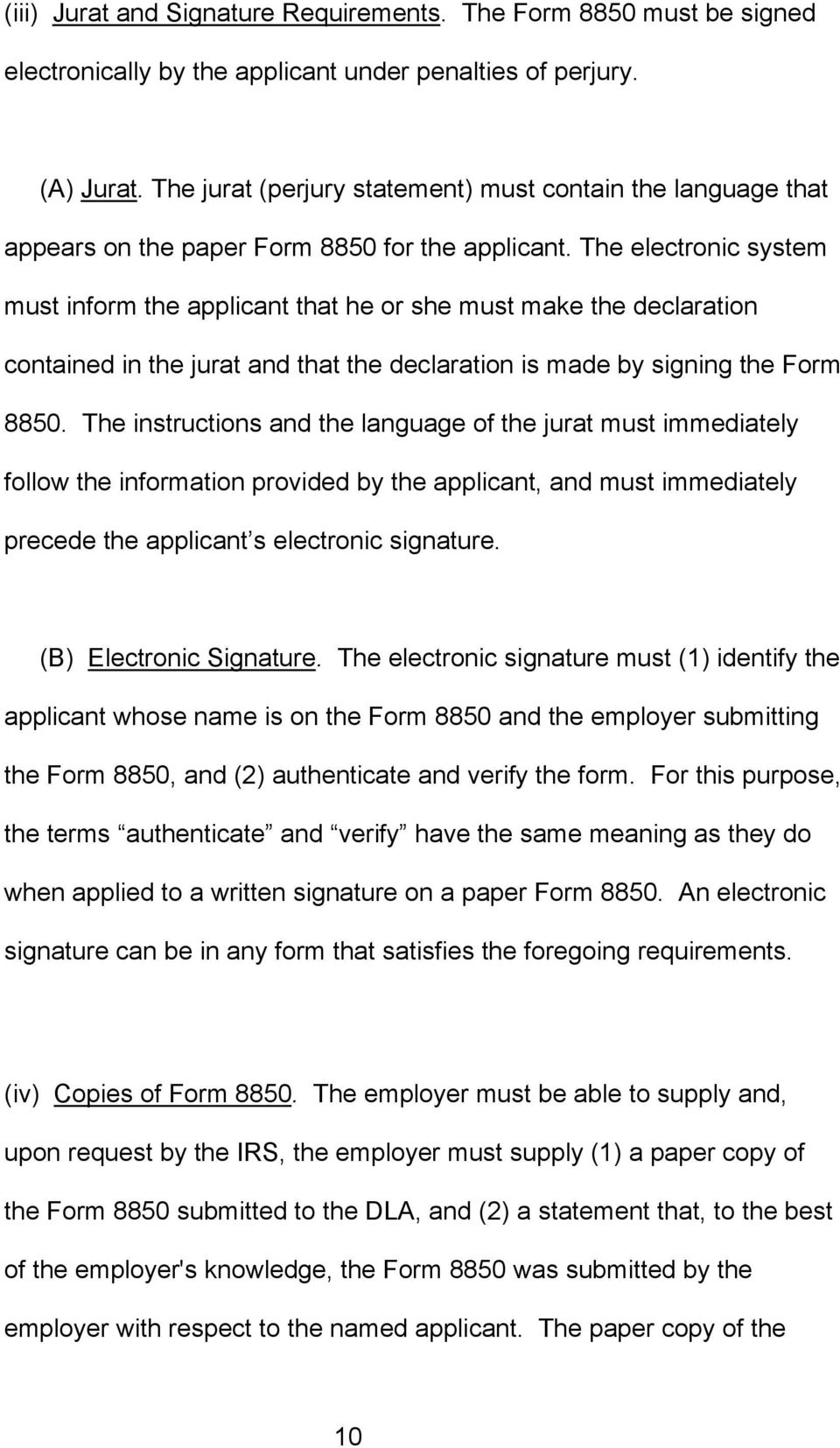 The electronic system must inform the applicant that he or she must make the declaration contained in the jurat and that the declaration is made by signing the Form 8850.