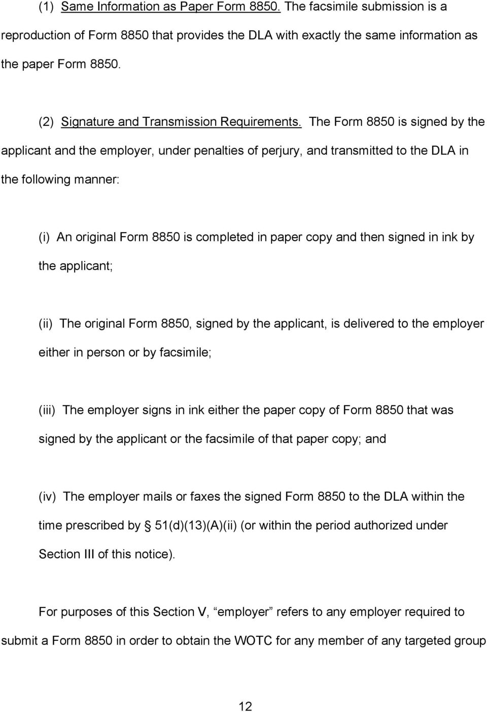 The Form 8850 is signed by the applicant and the employer, under penalties of perjury, and transmitted to the DLA in the following manner: (i) An original Form 8850 is completed in paper copy and