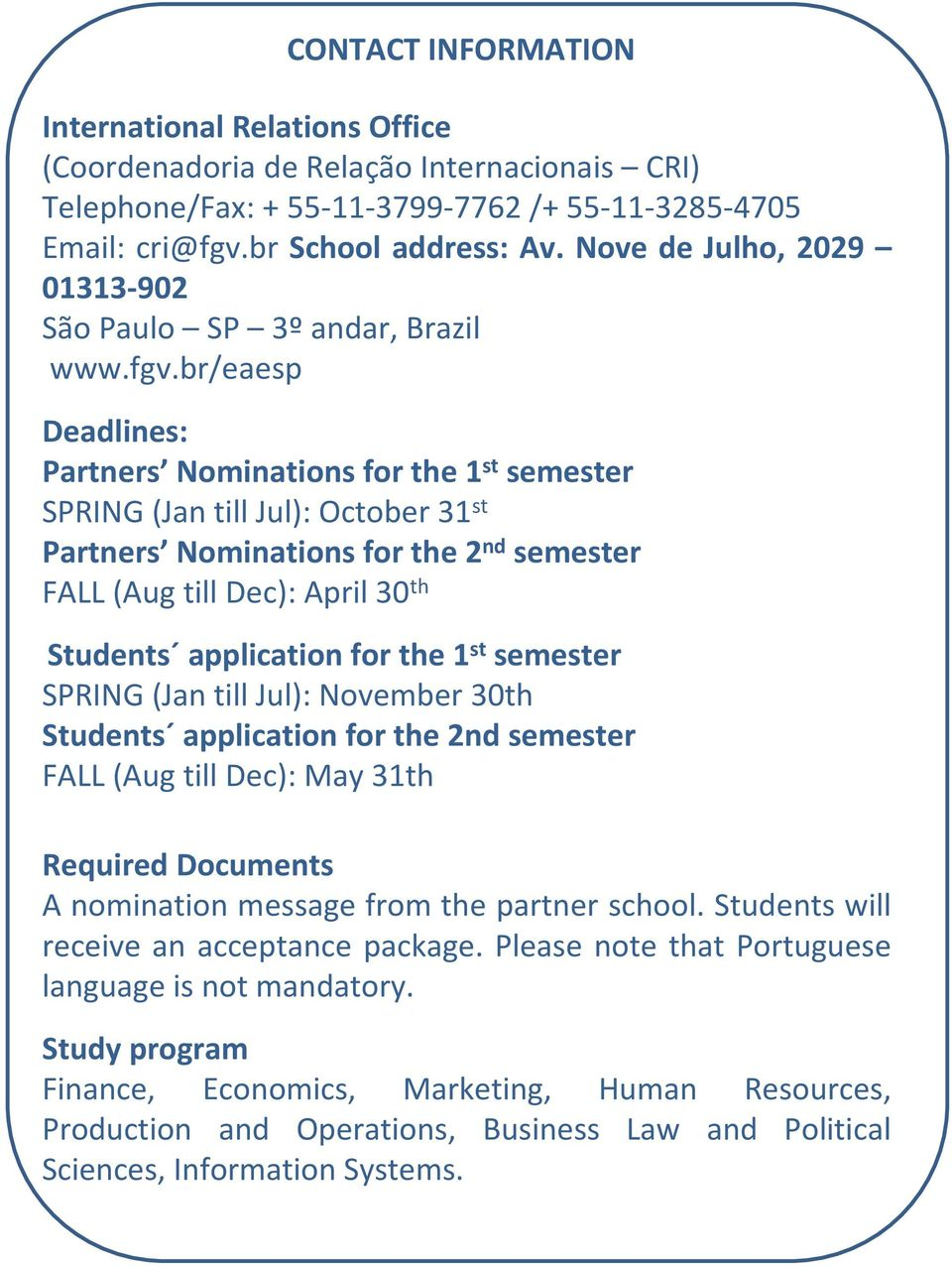 br/eaesp Deadlines: Partners Nominations for the 1 st semester SPRING (Jan tilljul): October31 st Partners Nominations for the 2 nd semester FALL (Aug till Dec): April 30 th Students applicationfor