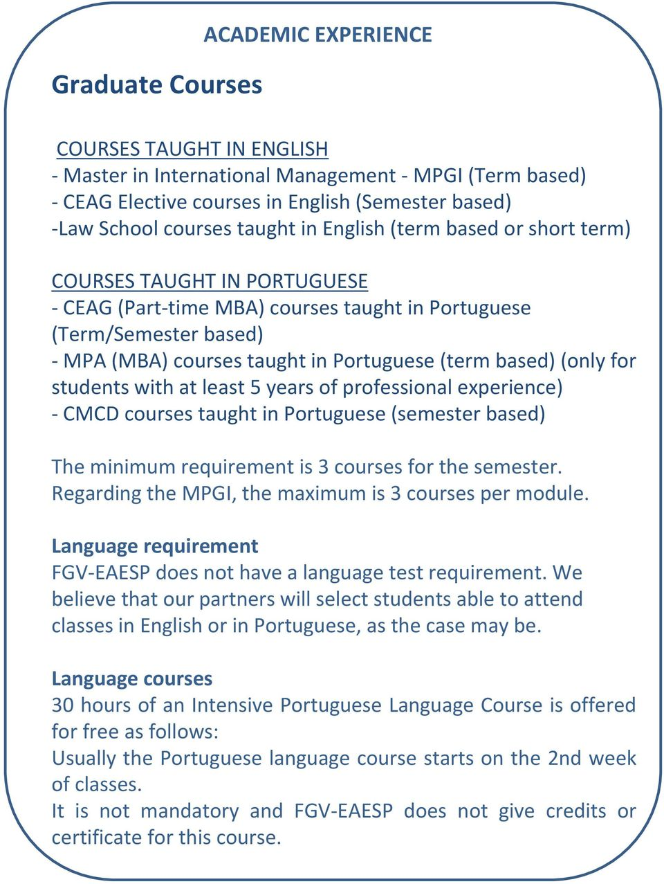 for students with at least 5 years of professional experience) - CMCD courses taught in Portuguese (semester based) The minimum requirement is 3 courses for the semester.