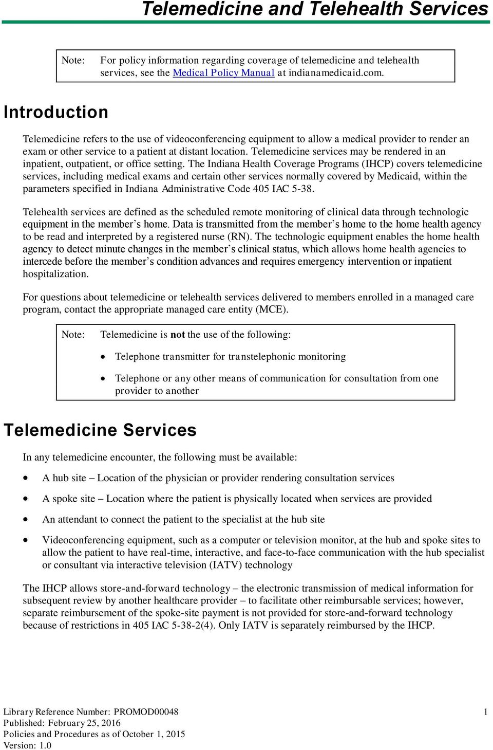 Telemedicine services may be rendered in an inpatient, outpatient, or office setting.