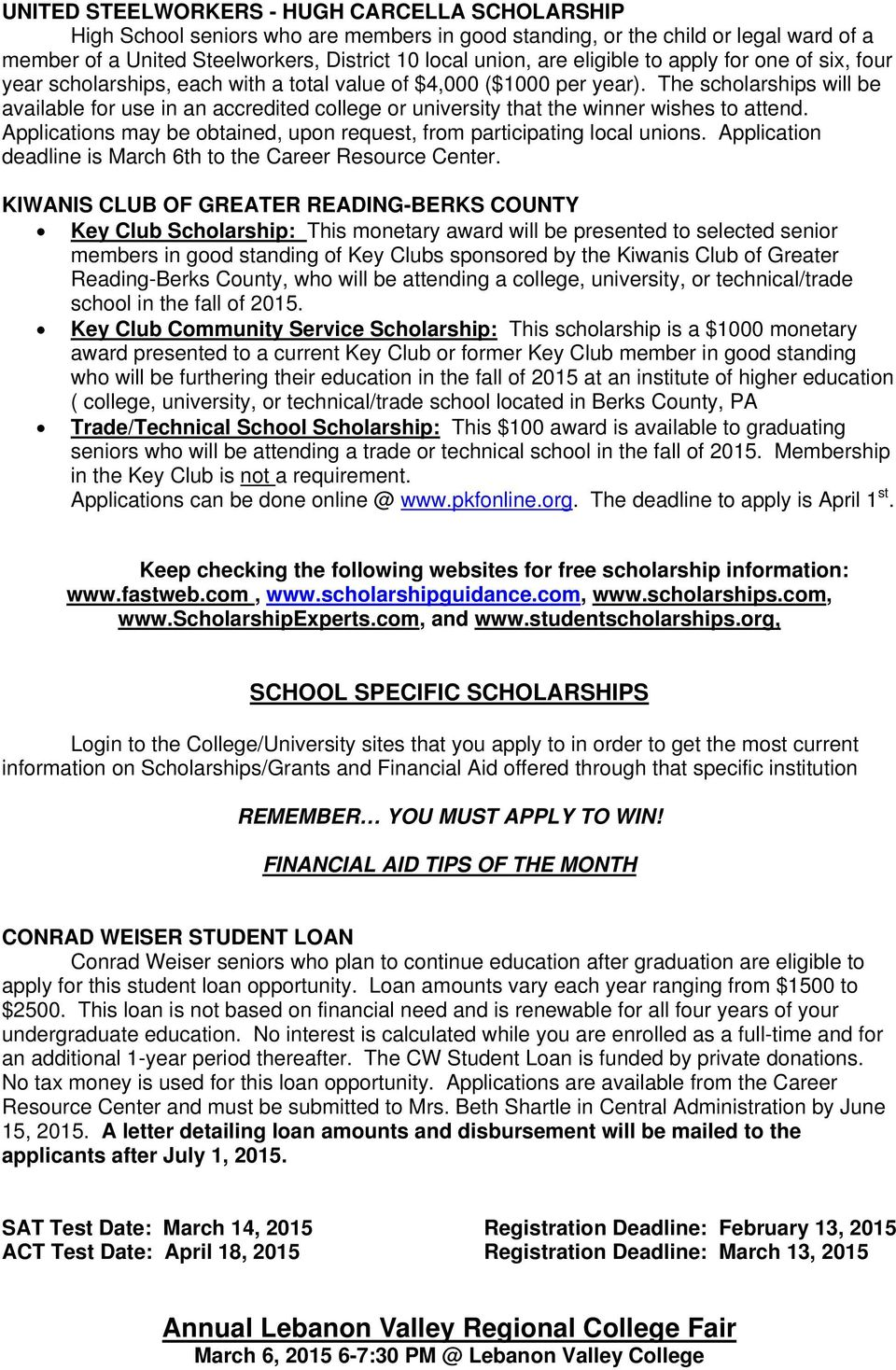 The scholarships will be available for use in an accredited college or university that the winner wishes to attend. Applications may be obtained, upon request, from participating local unions.