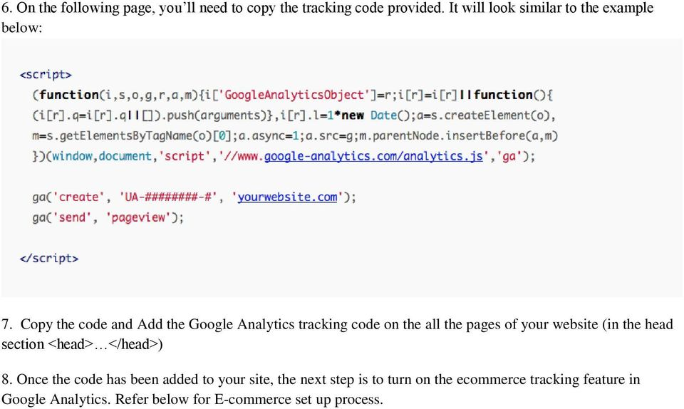 Copy the code and Add the Google Analytics tracking code on the all the pages of your website (in the