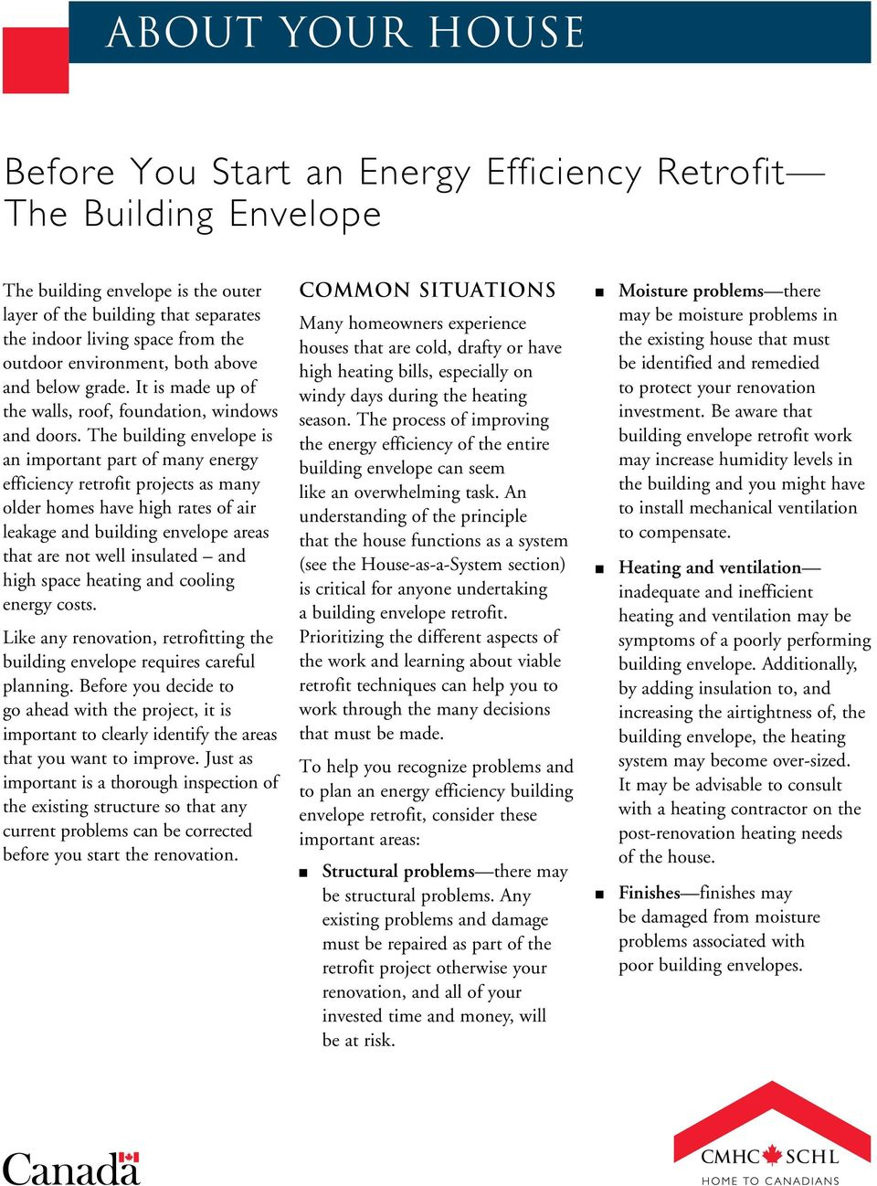 The building envelope is an important part of many energy efficiency retrofit projects as many older homes have high rates of air leakage and building envelope areas that are not well insulated and