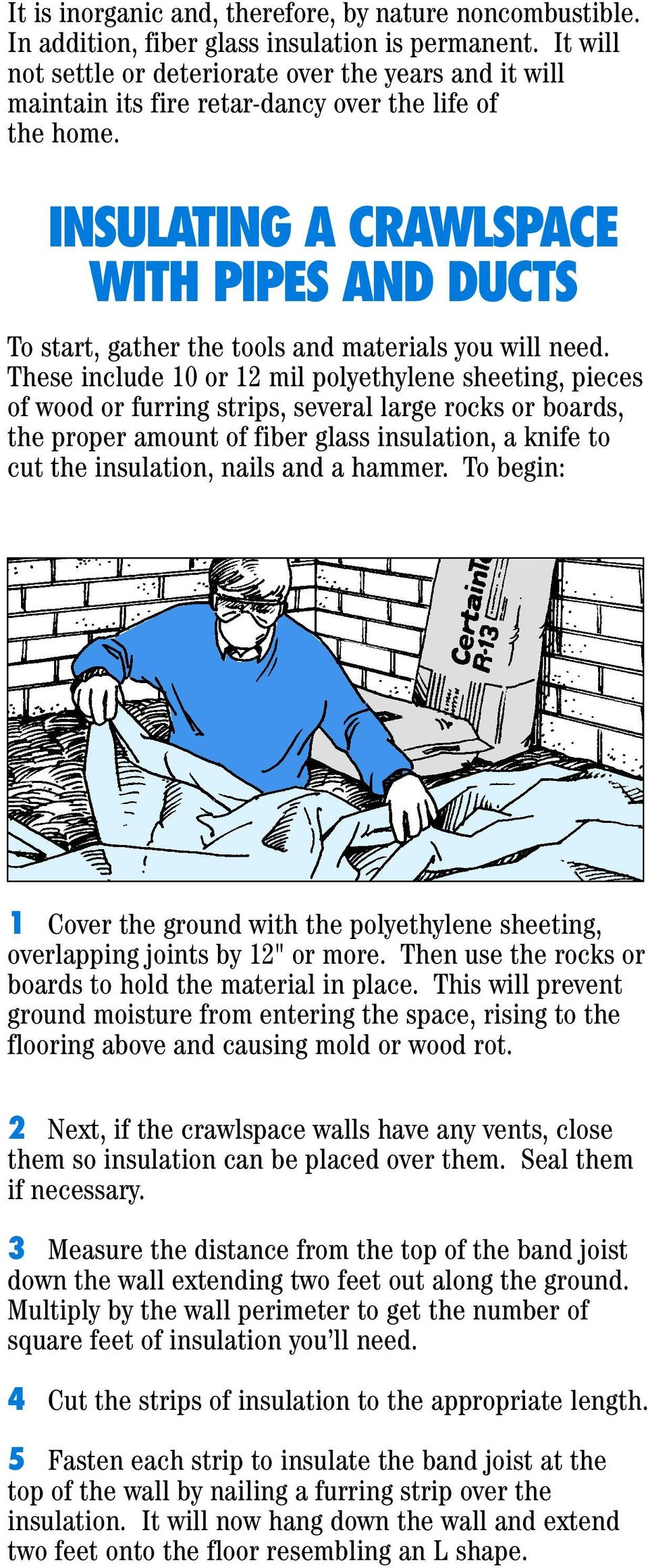 INSULATING A CRAWLSPACE WITH PIPES AND DUCTS To start, gather the tools and materials you will need.