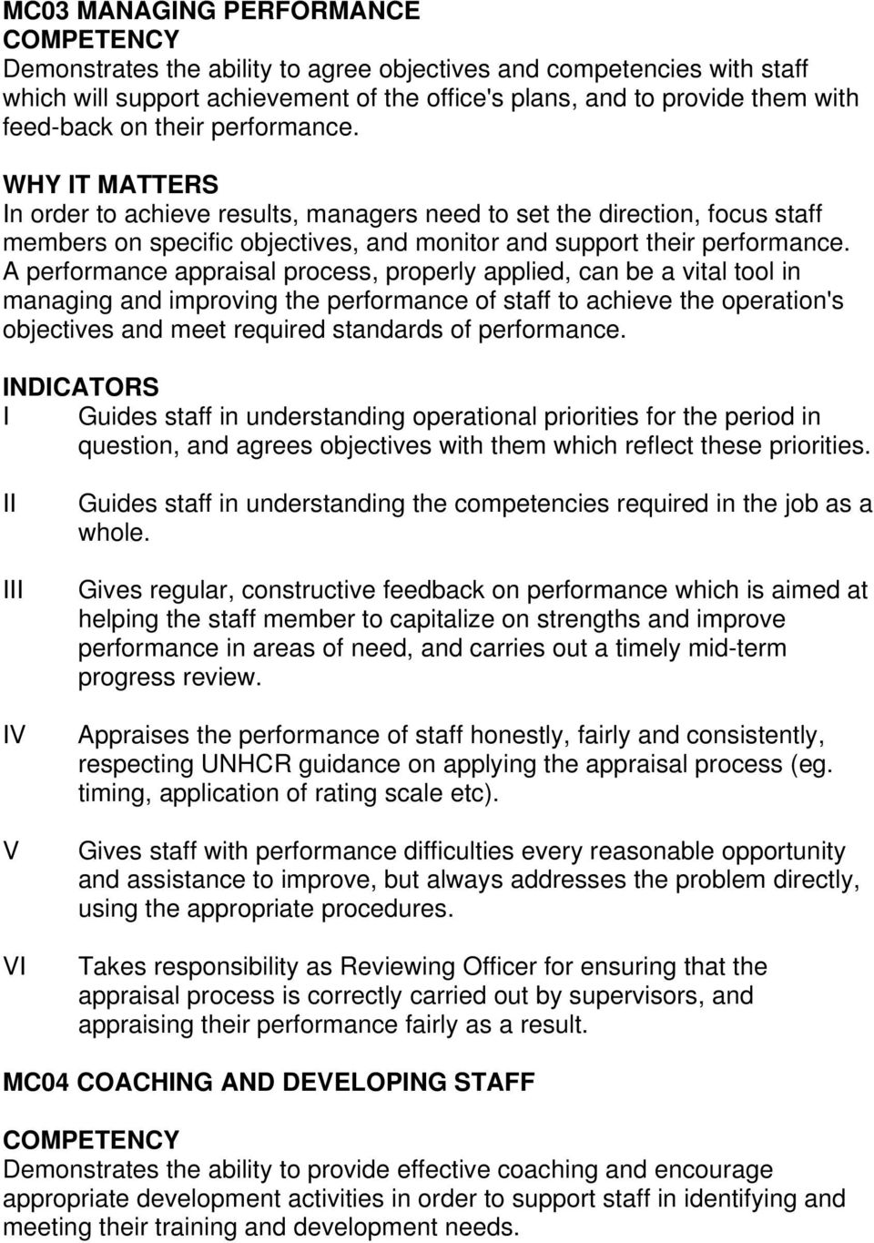 A performance appraisal process, properly applied, can be a vital tool in managing and improving the performance of staff to achieve the operation's objectives and meet required standards of
