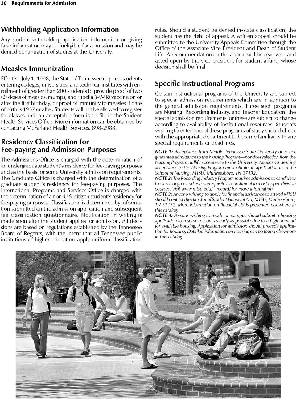 Measles Immunization Effective July 1, 1998, the State of Tennessee requires students entering colleges, universities, and technical institutes with enrollment of greater than 200 students to provide