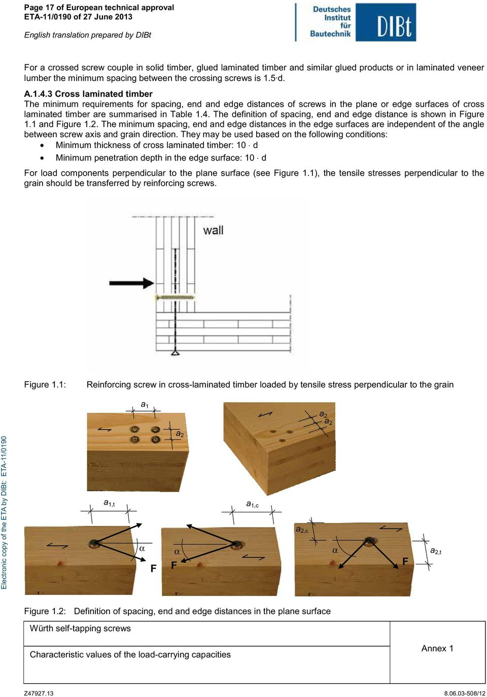 3 Cross laminated timber The minimum requirements for spacing, end and edge distances of screws in the plane or edge surfaces of cross laminated timber are summarised in Table 1.4.