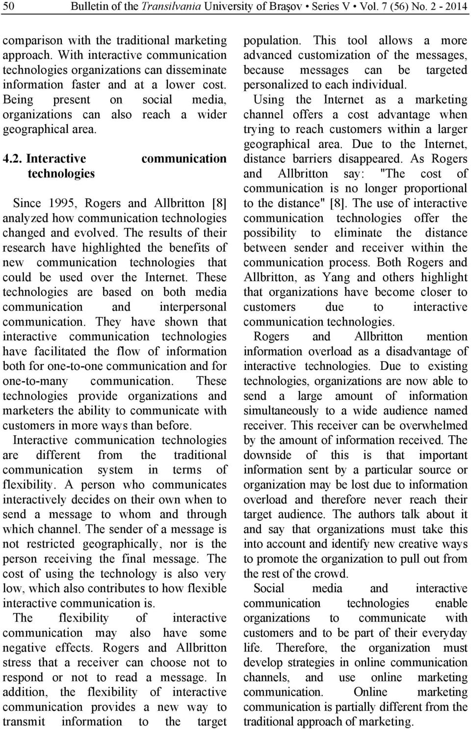 4.2. Interactive communication technologies Since 1995, Rogers and Allbritton [8] analyzed how communication technologies changed and evolved.