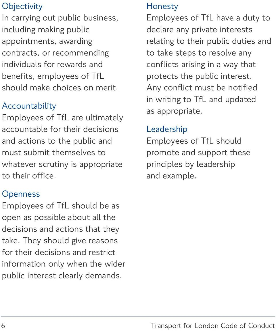 Honesty Employees of TfL have a duty to declare any private interests relating to their public duties and to take steps to resolve any conflicts arising in a way that protects the public interest.
