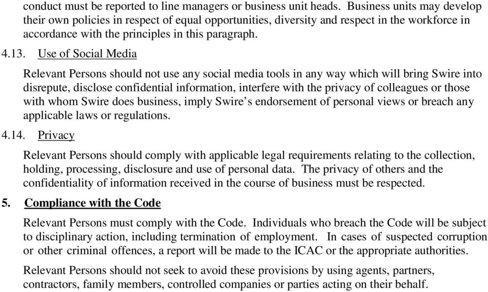 Use of Social Media Relevant Persons should not use any social media tools in any way which will bring Swire into disrepute, disclose confidential information, interfere with the privacy of