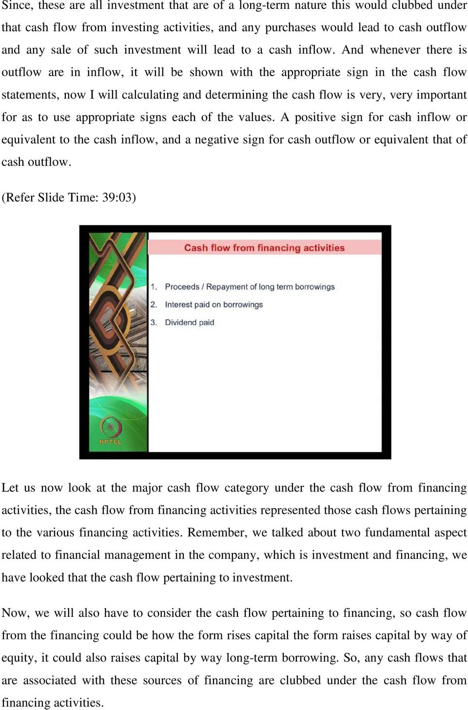 And whenever there is outflow are in inflow, it will be shown with the appropriate sign in the cash flow statements, now I will calculating and determining the cash flow is very, very important for