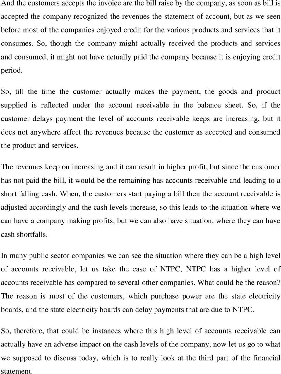 So, though the company might actually received the products and services and consumed, it might not have actually paid the company because it is enjoying credit period.