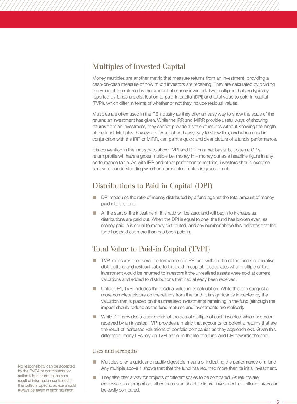 Two multiples that are typically reported by funds are distribution to paid-in capital (DPI) and total value to paid-in capital (TVPI), which differ in terms of whether or not they include residual