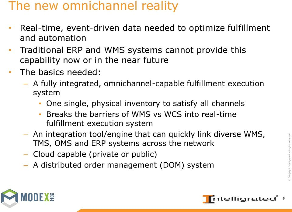 physical inventory to satisfy all channels Breaks the barriers of WMS vs WCS into real-time fulfillment execution system An integration tool/engine