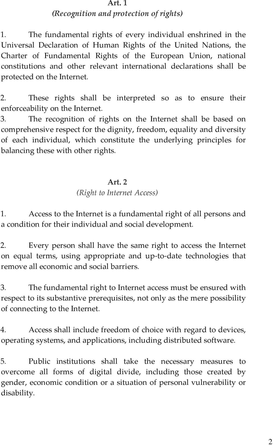 constitutions and other relevant international declarations shall be protected on the Internet. 2. These rights shall be interpreted so as to ensure their enforceability on the Internet. 3.