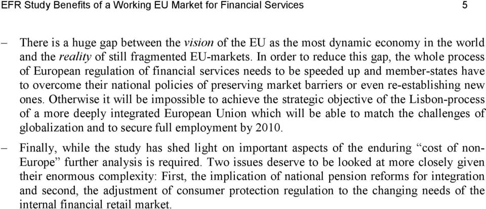 In order to reduce this gap, the whole process of European regulation of financial services needs to be speeded up and member-states have to overcome their national policies of preserving market