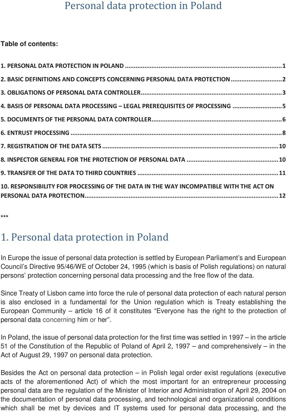 Since Treaty of Lisbon came into force the rule of personal data protection of each natural person is also enclosed in a fundamental for the Union regulation which is Treaty establishing the European