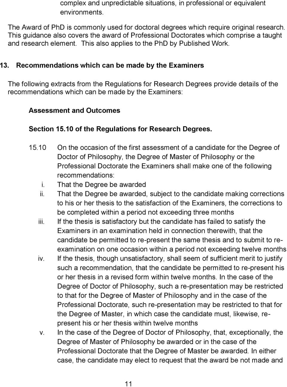 Recommendations which can be made by the Examiners The following extracts from the Regulations for Research Degrees provide details of the recommendations which can be made by the Examiners: