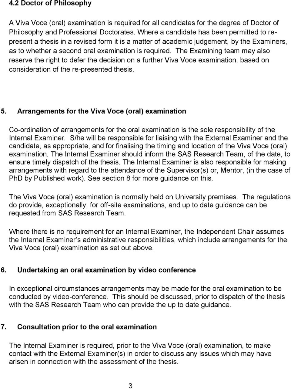 The Examining team may also reserve the right to defer the decision on a further Viva Voce examination, based on consideration of the re-presented thesis. 5.