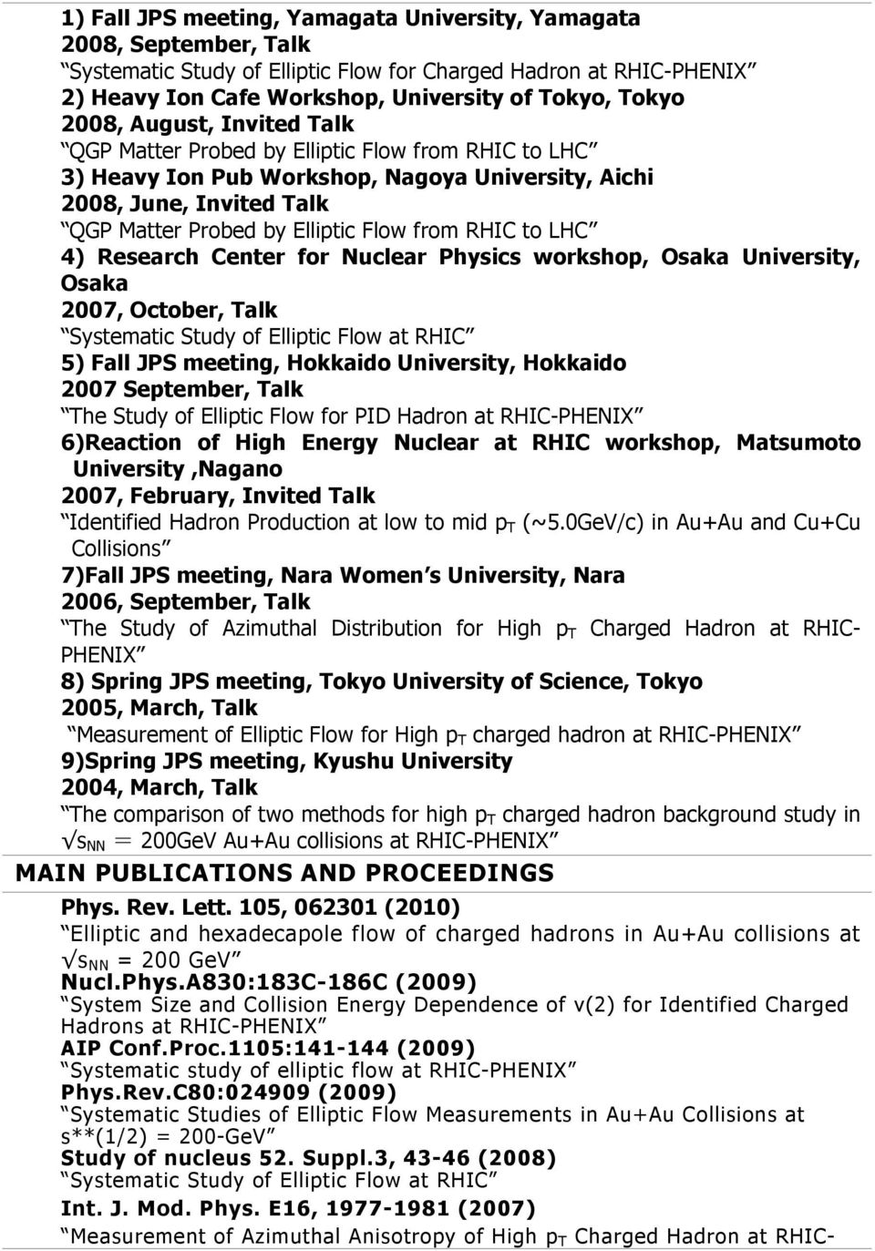 RHIC to LHC 4) Research Center for Nuclear Physics workshop, Osaka University, Osaka 2007, October, Talk Systematic Study of Elliptic Flow at RHIC 5) Fall JPS meeting, Hokkaido University, Hokkaido