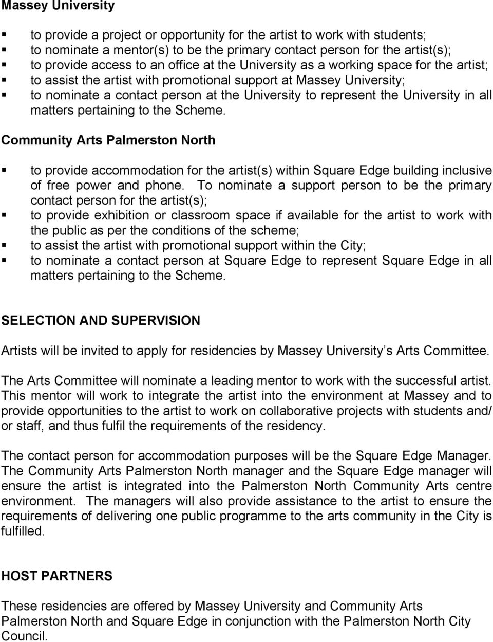 all matters pertaining to the Scheme. Community Arts Palmerston North to provide accommodation for the artist(s) within Square Edge building inclusive of free power and phone.