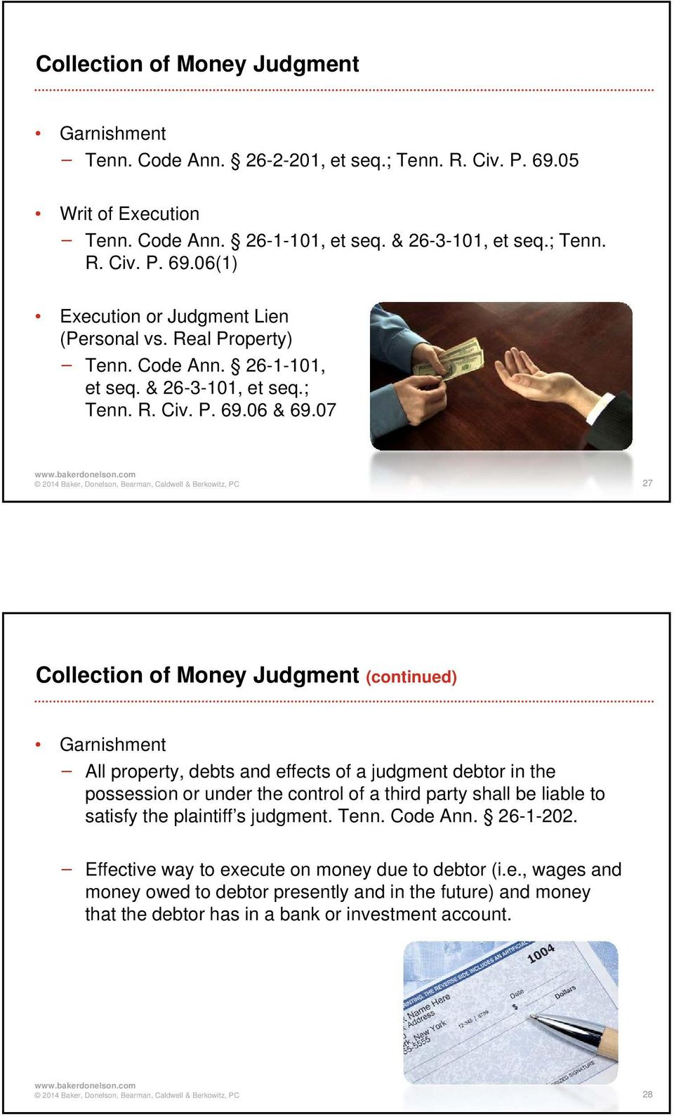 07 27 Collection of Money Judgment (continued) Garnishment All property, debts and effects of a judgment debtor in the possession or under the control of a third party shall be liable to