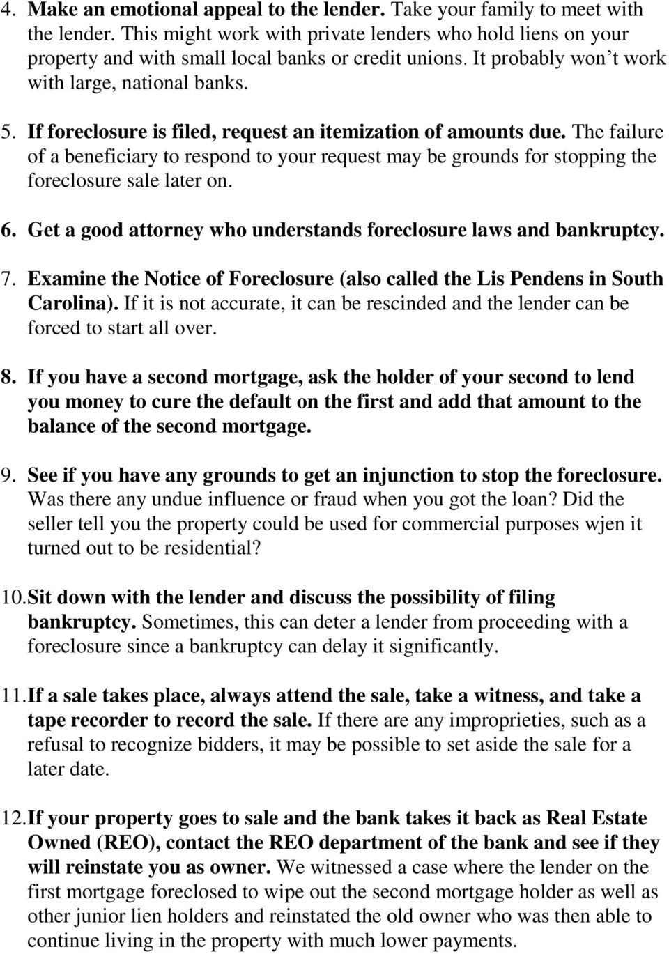The failure of a beneficiary to respond to your request may be grounds for stopping the foreclosure sale later on. 6. Get a good attorney who understands foreclosure laws and bankruptcy. 7.