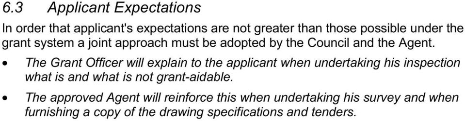 The Grant Officer will explain to the applicant when undertaking his inspection what is and what is not