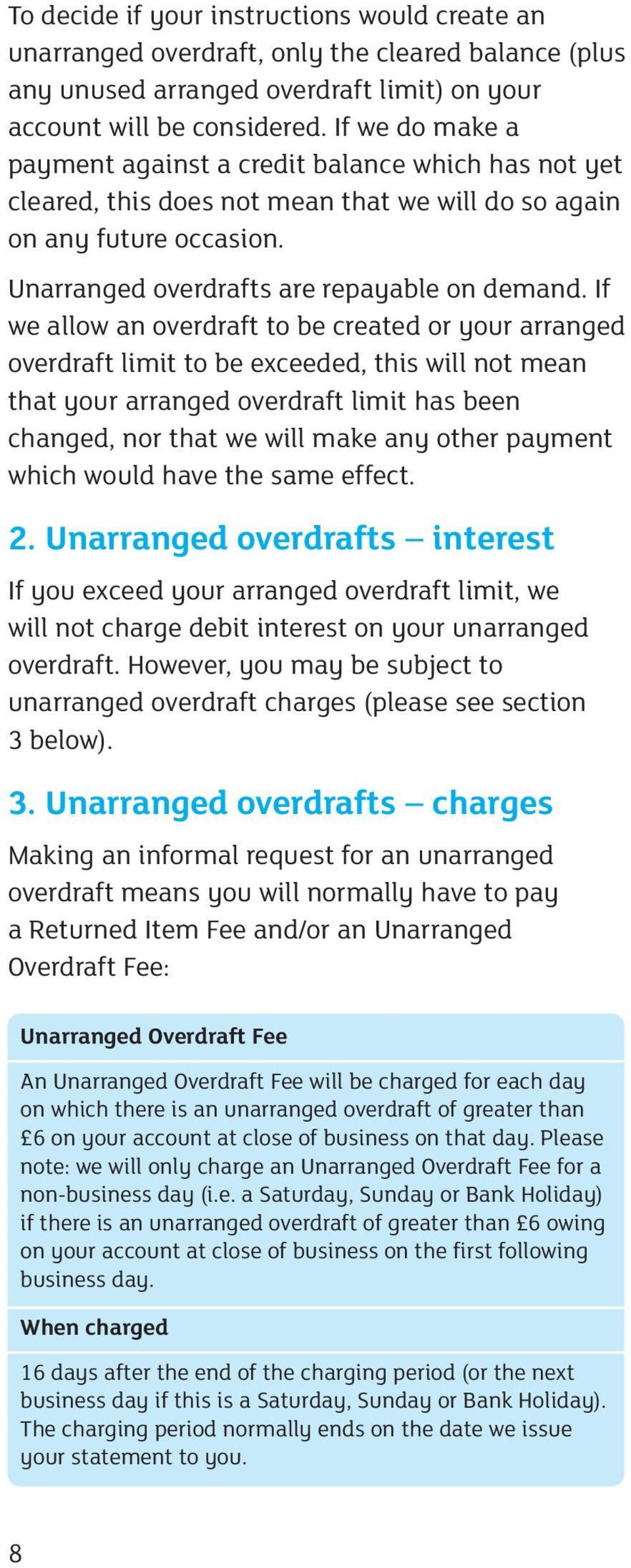 If we allow an overdraft to be created or your arranged overdraft limit to be exceeded, this will not mean that your arranged overdraft limit has been changed, nor that we will make any other payment