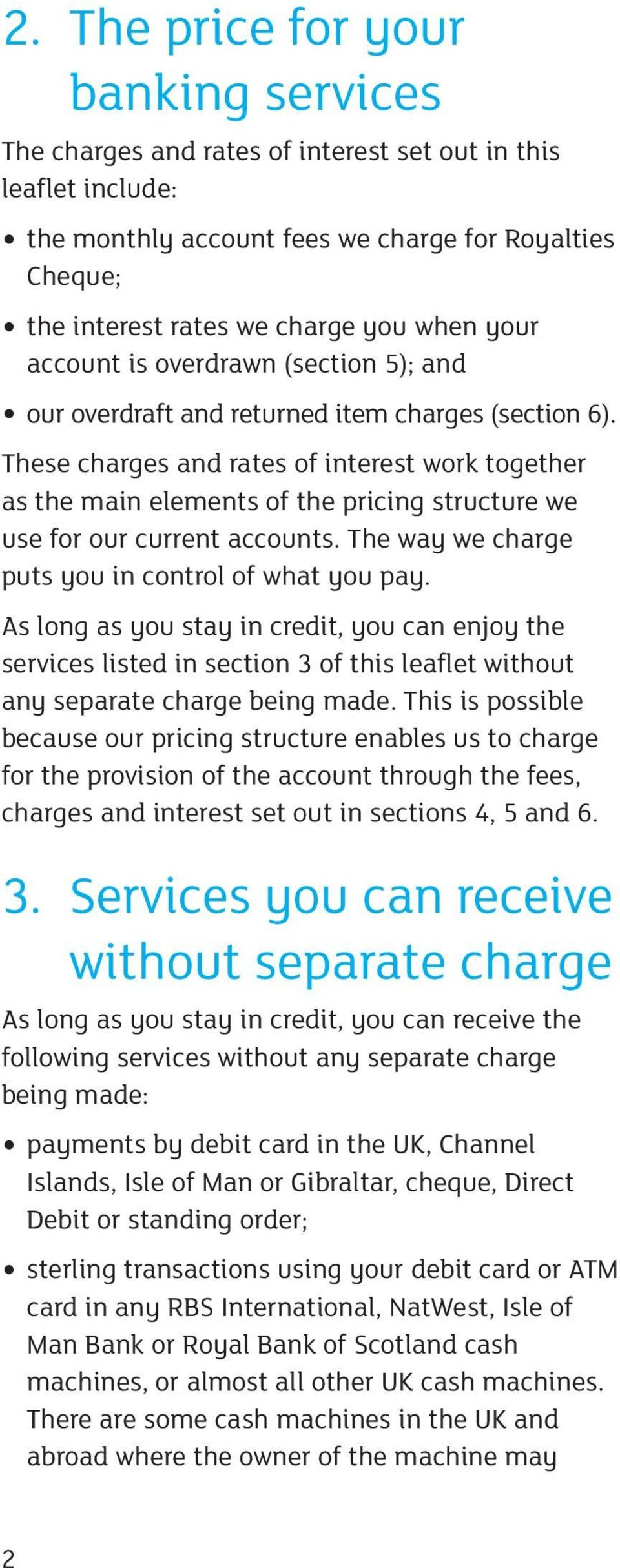 These charges and rates of interest work together as the main elements of the pricing structure we use for our current accounts. The way we charge puts you in control of what you pay.