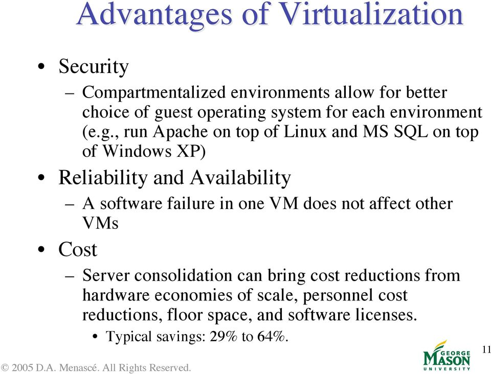 , run Apache on top of Linux and MS SQL on top of Windows XP) Reliability and Availability A software failure in one