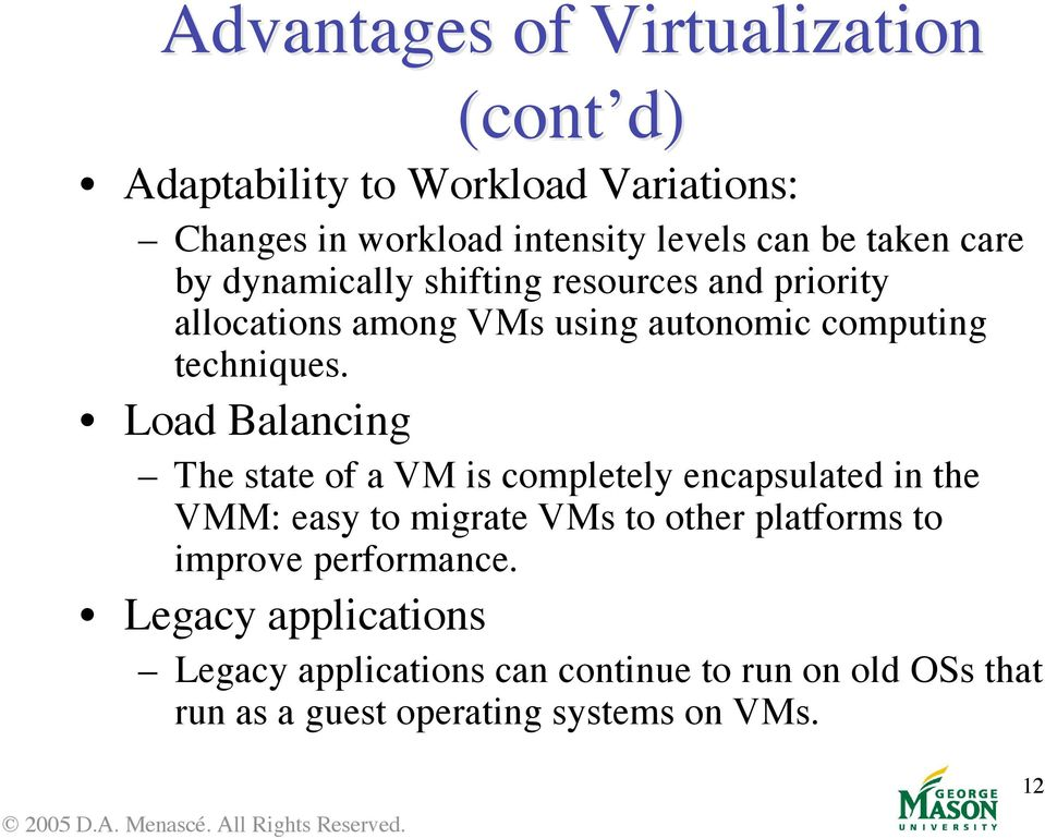 Load Balancing The state of a VM is completely encapsulated in the VMM: easy to migrate VMs to other platforms to improve