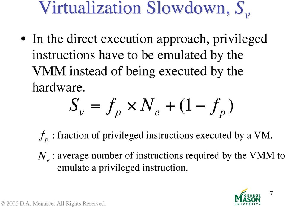S v = f p N e + (1 f p ) f p : fraction of privileged instructions executed by a VM.