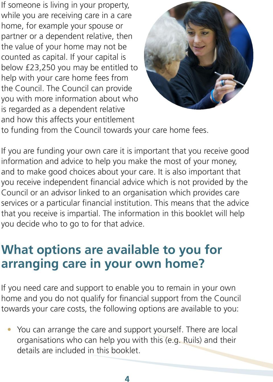 The Council can provide you with more information about who is regarded as a dependent relative and how this affects your entitlement to funding from the Council towards your care home fees.