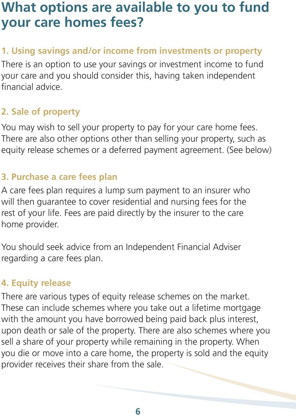 advice. 2. Sale of property You may wish to sell your property to pay for your care home fees.