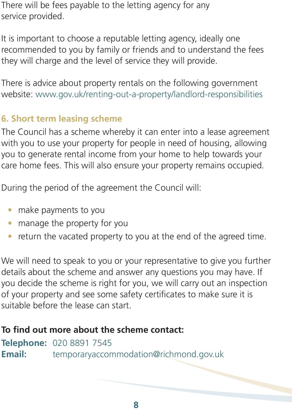 There is advice about property rentals on the following government website: www.gov.uk/renting-out-a-property/landlord-responsibilities 6.
