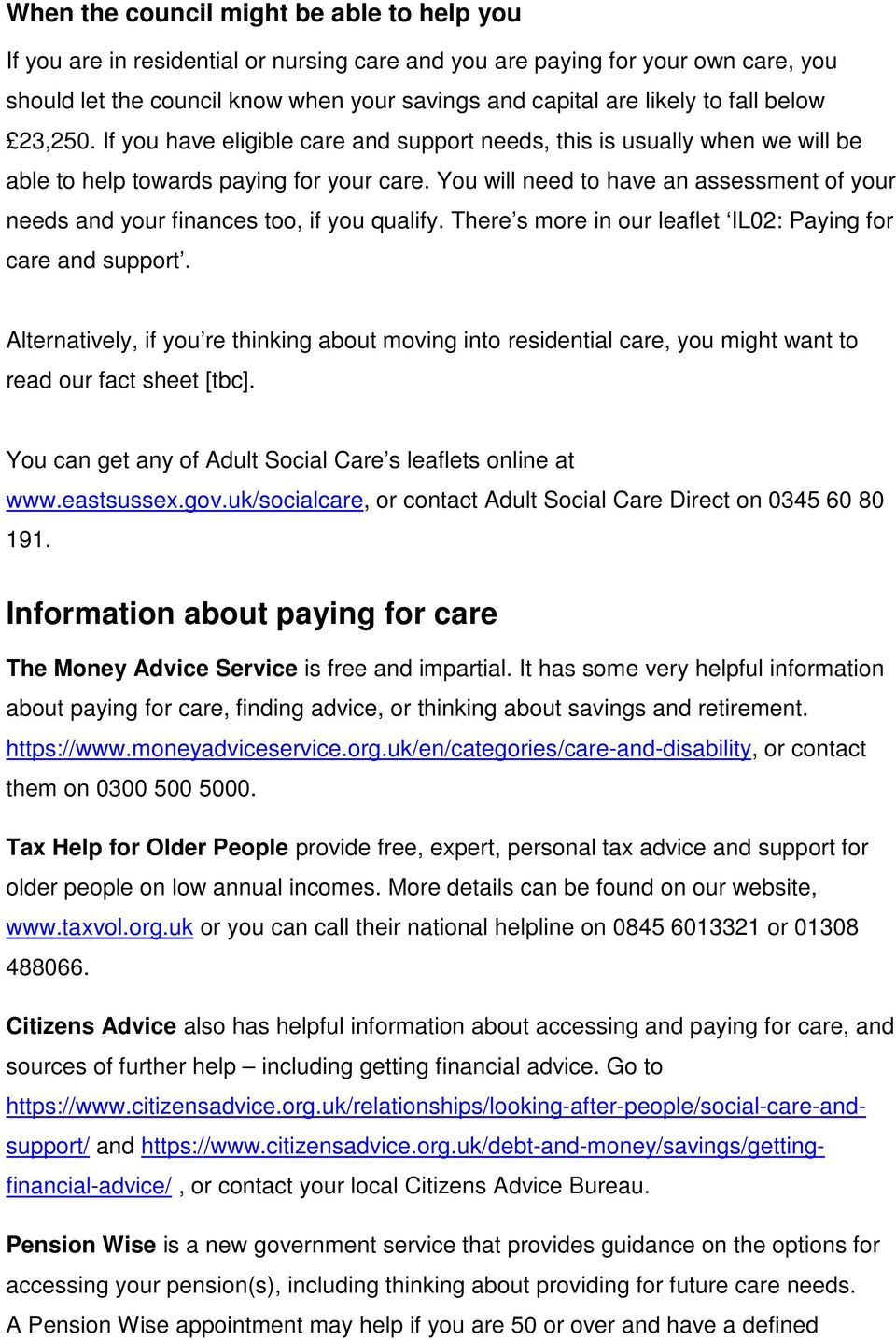 You will need to have an assessment of your needs and your finances too, if you qualify. There s more in our leaflet IL02: Paying for care and support.