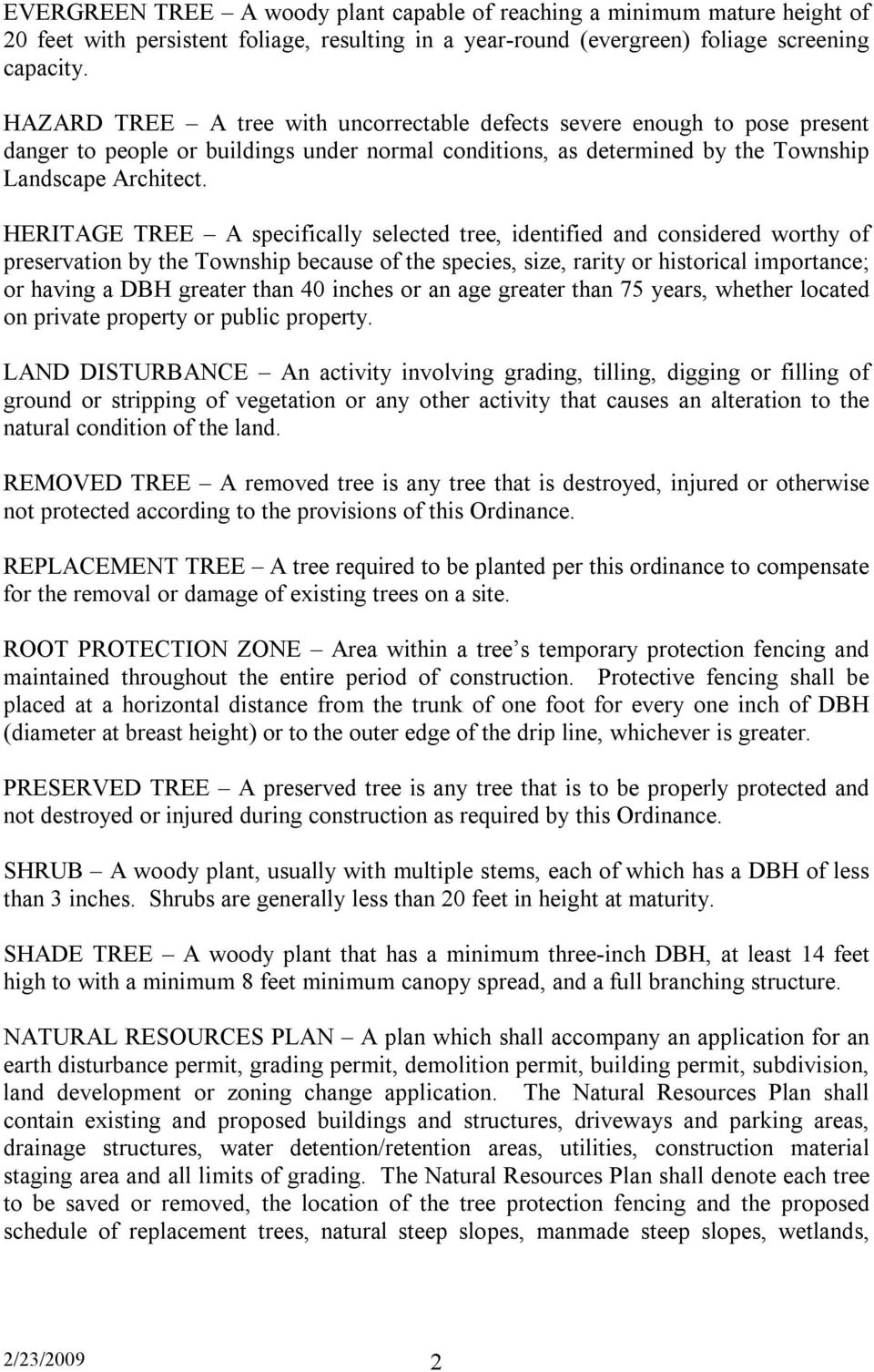 HERITAGE TREE A specifically selected tree, identified and considered worthy of preservation by the Township because of the species, size, rarity or historical importance; or having a DBH greater
