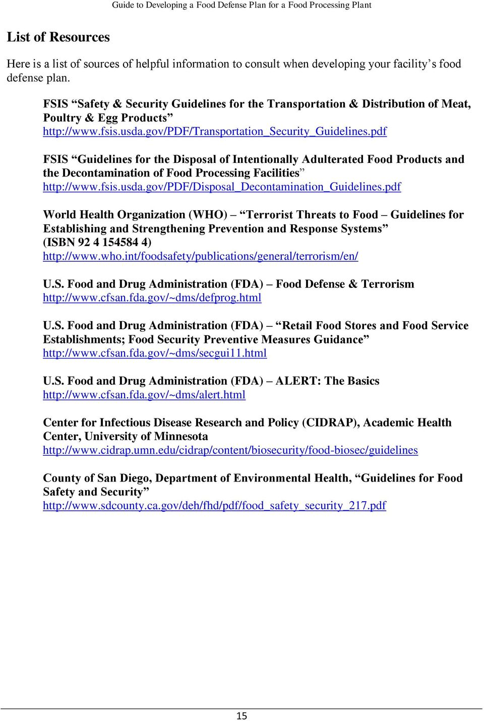 pdf FSIS Guidelines for the Disposal of Intentionally Adulterated Food Products and the Decontamination of Food Processing Facilities http://www.fsis.usda.gov/pdf/disposal_decontamination_guidelines.