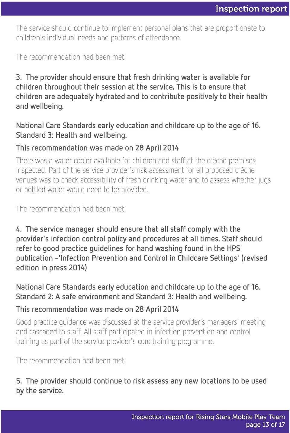 This is to ensure that children are adequately hydrated and to contribute positively to their health and wellbeing. National Care Standards early education and childcare up to the age of 16.