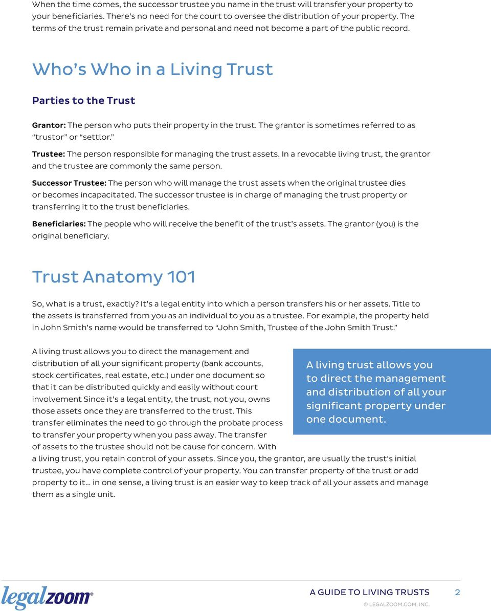 Who s Who in a Living Trust Parties to the Trust Grantor: The person who puts their property in the trust. The grantor is sometimes referred to as trustor or settlor.