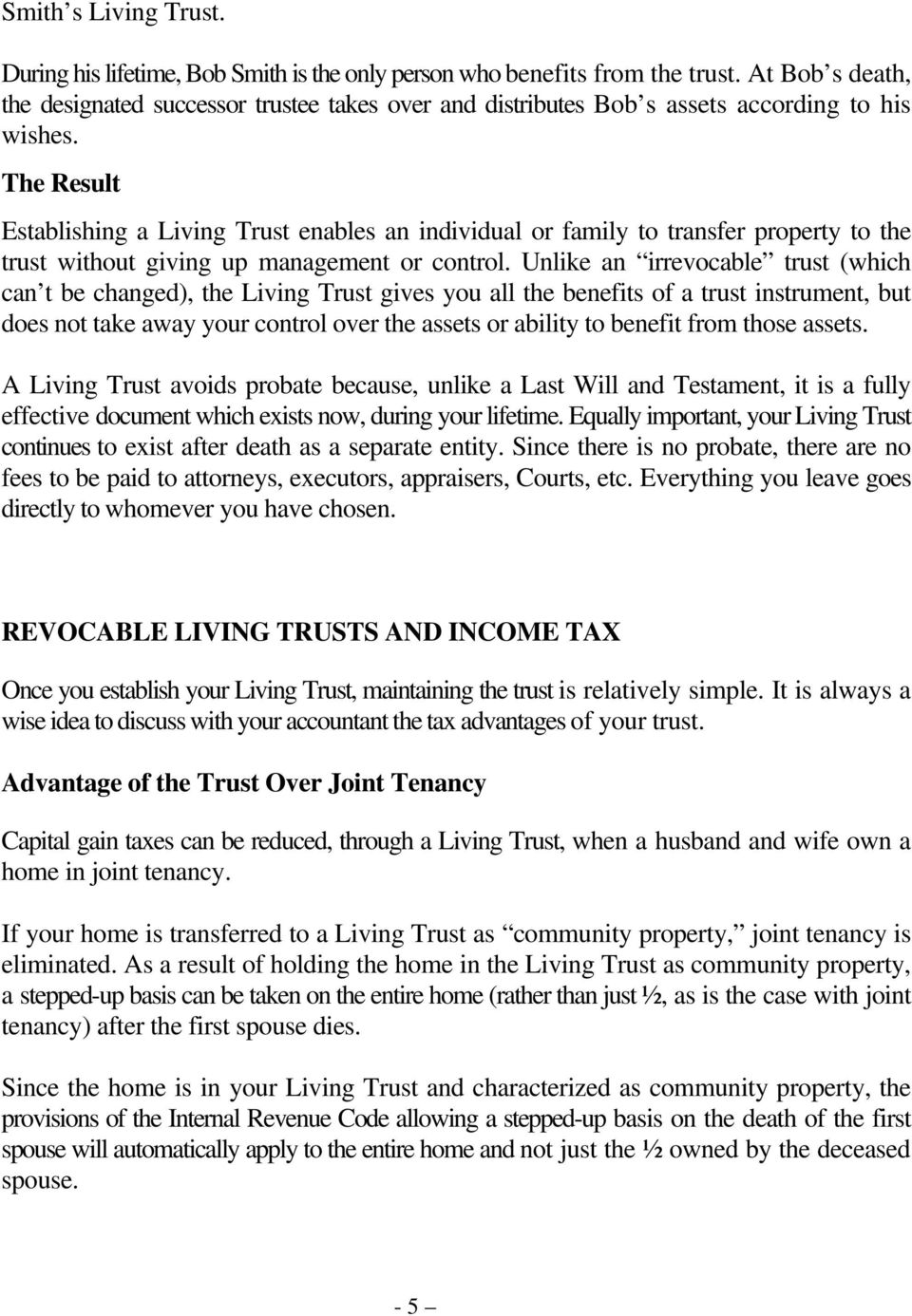 The Result Establishing a Living Trust enables an individual or family to transfer property to the trust without giving up management or control.
