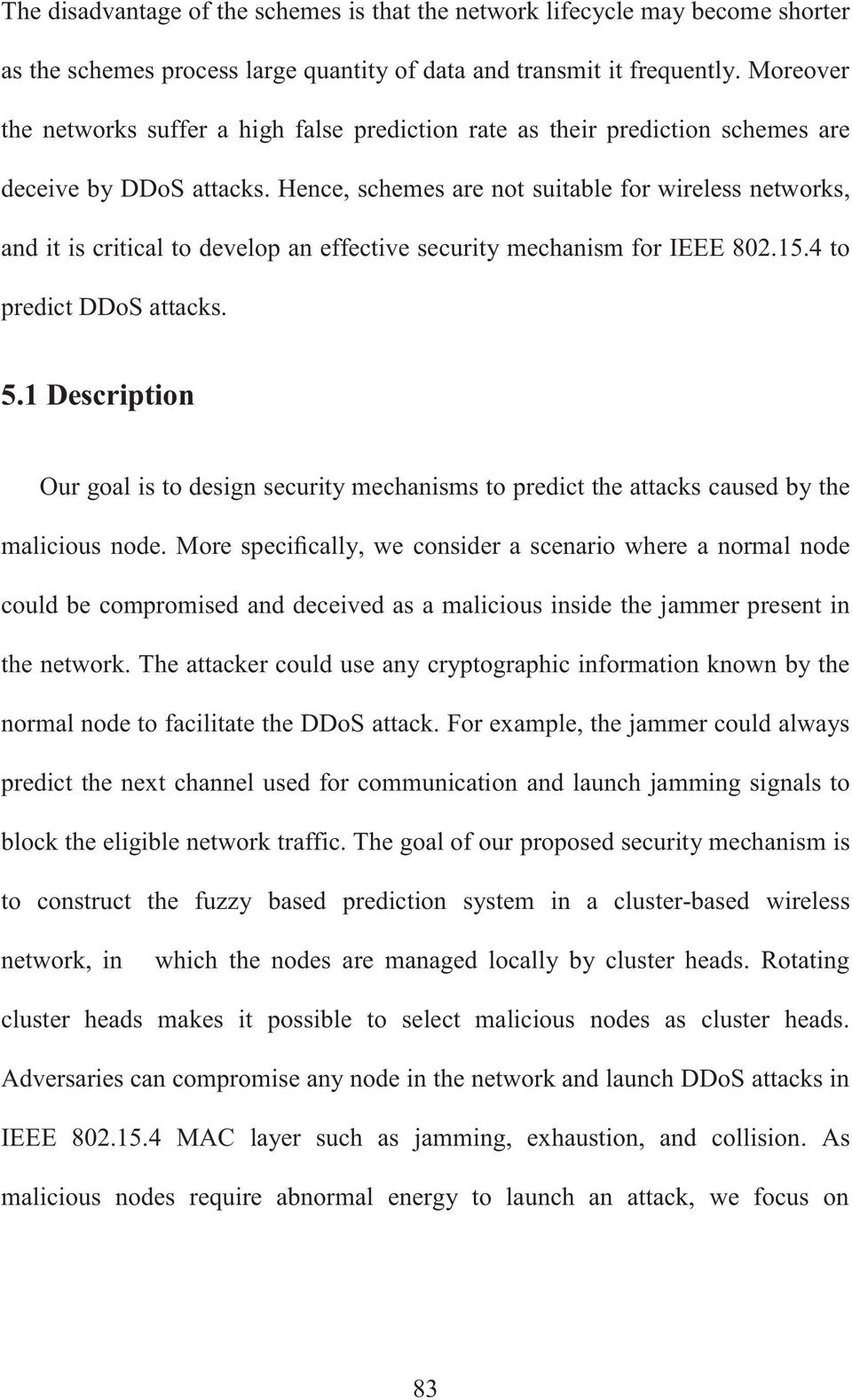 Hence, schemes are not suitable for wireless networks, and it is critical to develop an effective security mechanism for IEEE 802.15.4 to predict DDoS attacks. 5.