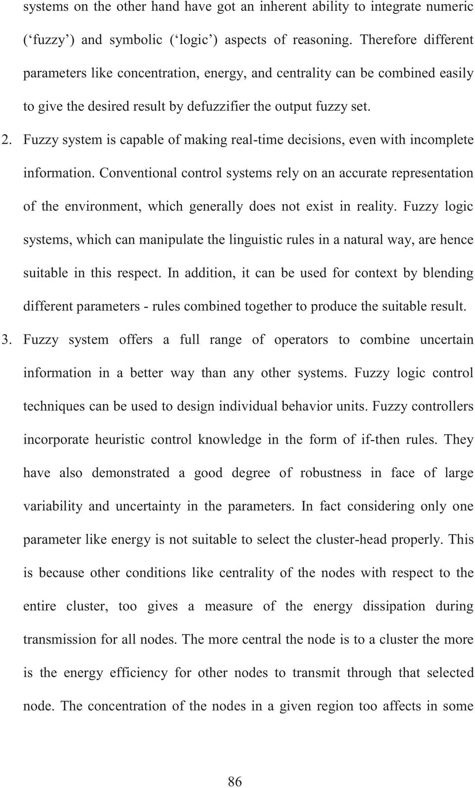 Fuzzy system is capable of making real-time decisions, even with incomplete information.
