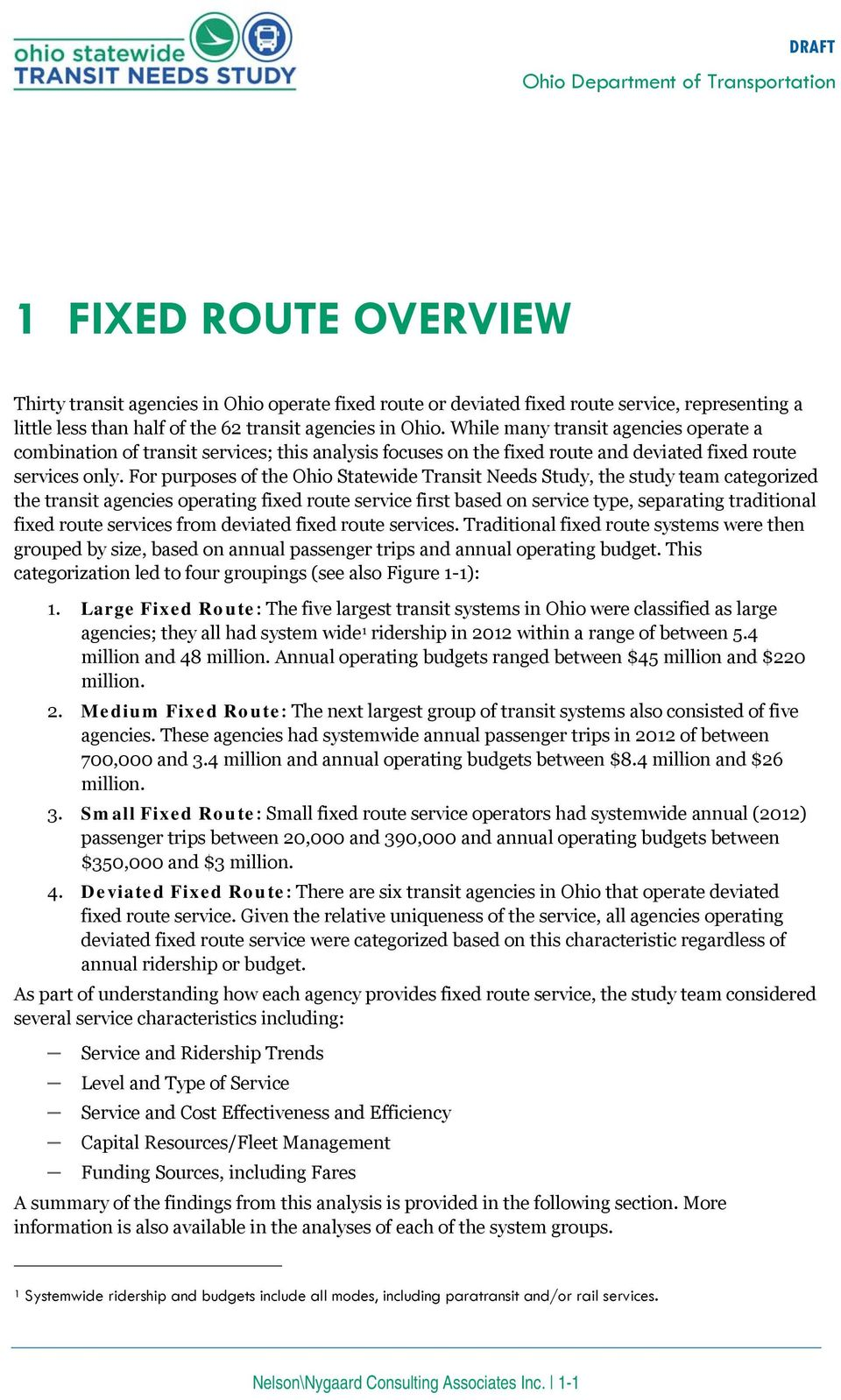 For purposes of the Ohio Statewide Transit Needs Study, the study team categorized the transit agencies operating fixed route service first based on service type, separating traditional fixed route