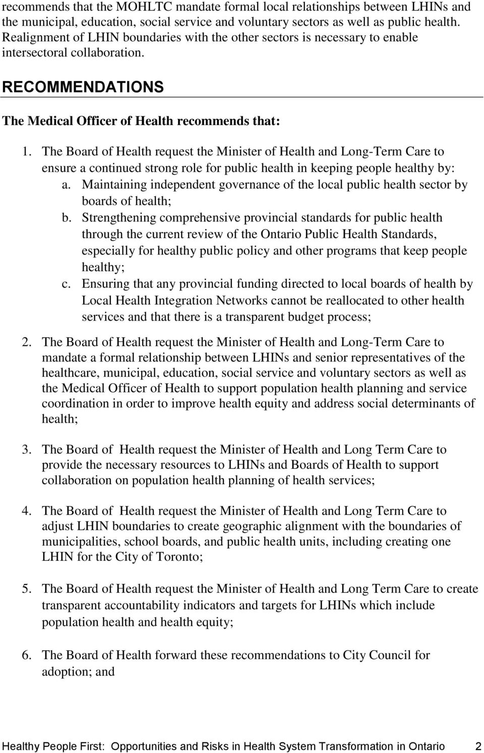 The Board of Health request the Minister of Health and Long-Term Care to ensure a continued strong role for public health in keeping people healthy by: a.