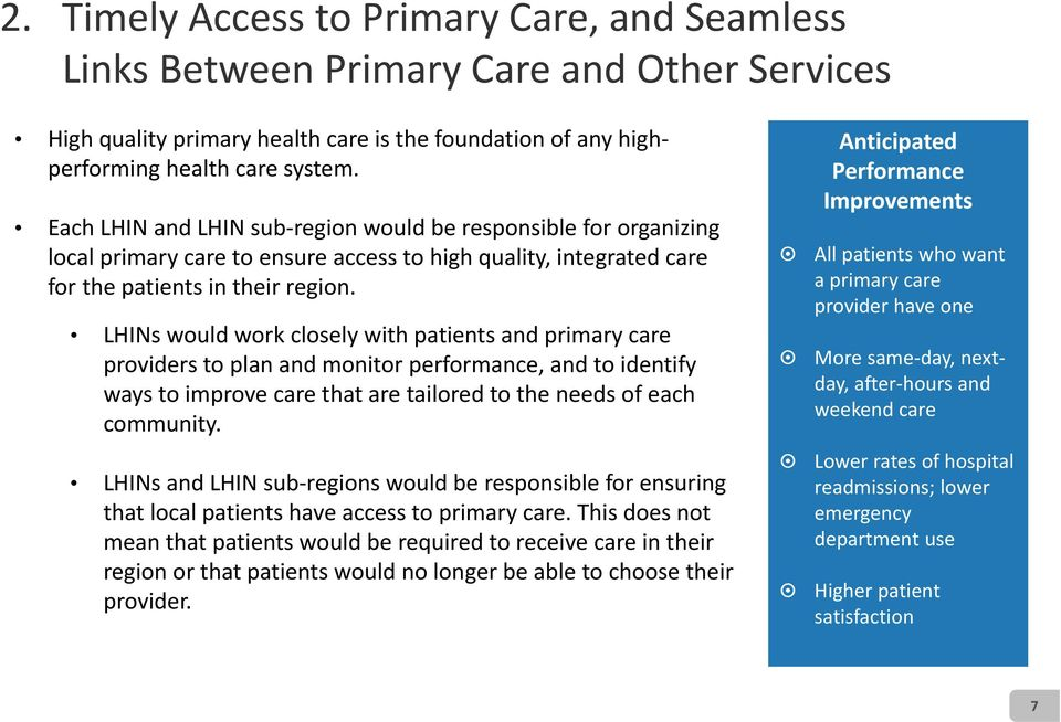 LHINs would work closely with patients and primary care providers to plan and monitor performance, and to identify ways to improve care that are tailored to the needs of each community.