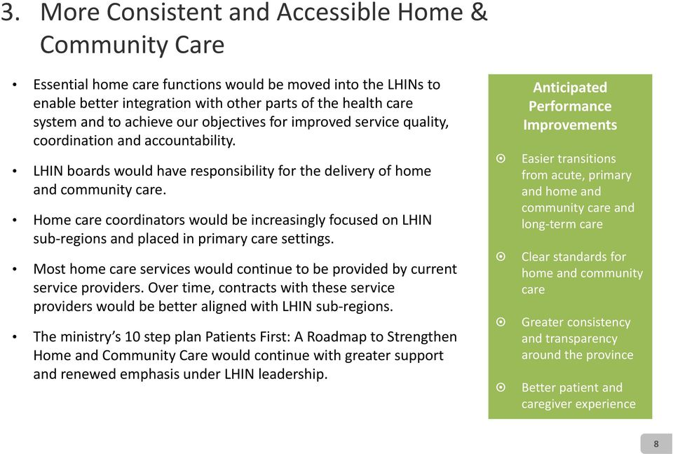 Home care coordinators would be increasingly focused on LHIN sub regions and placed in primary care settings. Most home care services would continue to be provided by current service providers.