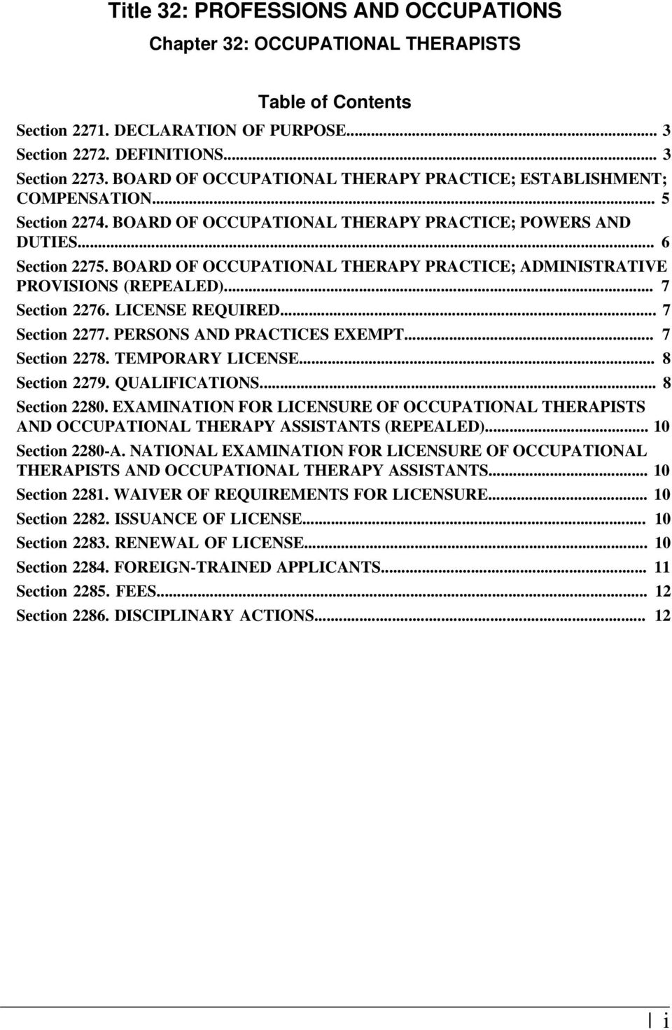 BOARD OF OCCUPATIONAL THERAPY PRACTICE; ADMINISTRATIVE PROVISIONS (REPEALED)... 7 Section 2276. LICENSE REQUIRED... 7 Section 2277. PERSONS AND PRACTICES EXEMPT... 7 Section 2278. TEMPORARY LICENSE.